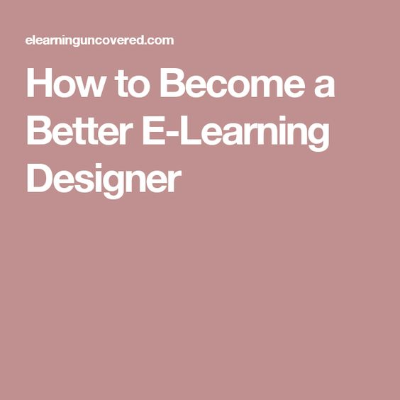 How to Become a Better E-Learning Designer