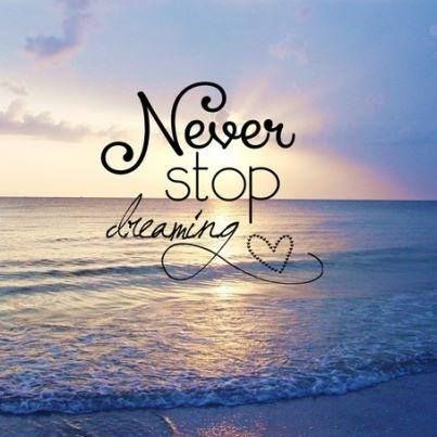 """Never stop dreaming."" Keep the passion alive in your hearts!"