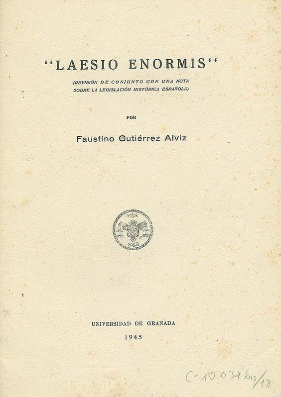 """""""Laesio enormis"""" : (revisión de conjunto con una nota sobre la legislación histórica española) / por Faustino Gutiérrez Alviz, 1945"""