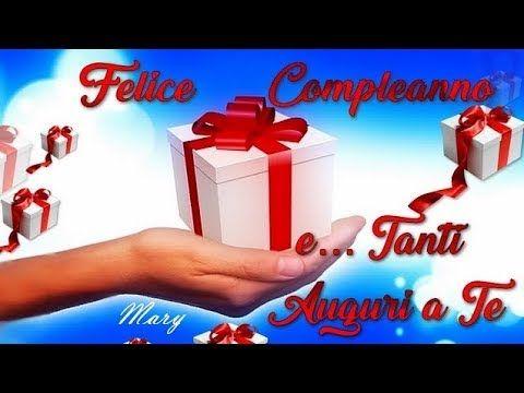 Felice Compleanno E Tanti Auguri A Te Youtube Compleanno