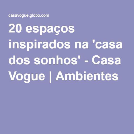 20 espaços inspirados na 'casa dos sonhos' - Casa Vogue | Ambientes