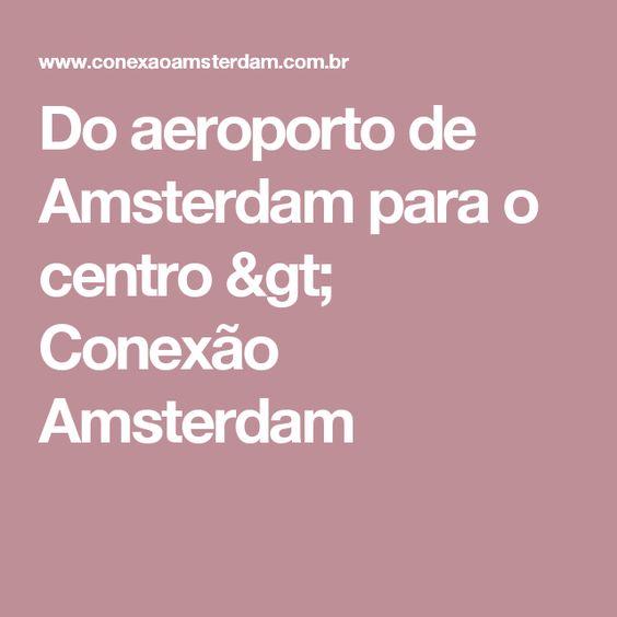 Do aeroporto de Amsterdam para o centro > Conexão Amsterdam