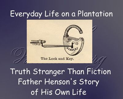 Everyday Life on a Plantation: Truth Stranger Than Fiction... Father Henson's Story of His Own Life