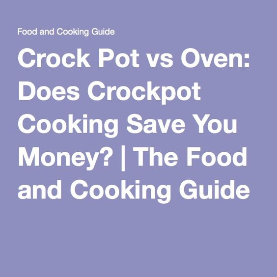 Crock Pot vs Oven: Does Crockpot Cooking Save You Money? | The Food and Cooking Guide