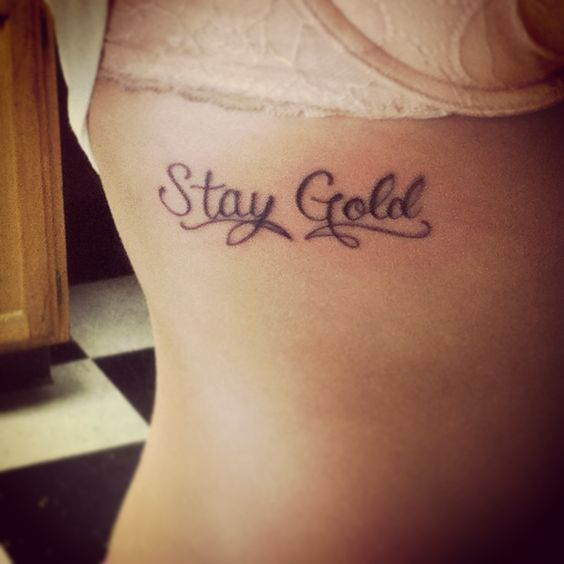 My first tattoo stay gold because it reminds me to for The outsiders tattoo