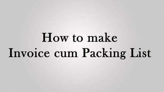 How to make Invoice cum packing list for Export Export \ Import - how to make a invoice