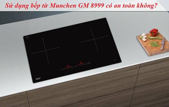 Sử dụng bếp từ Munchen GM 8999 dùng có an toàn không