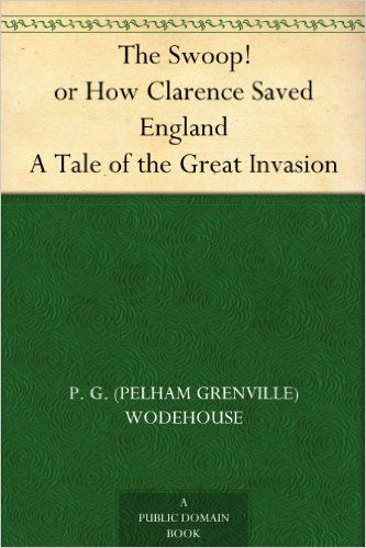 The Swoop! or How Clarence Saved England A Tale of the Great Invasion - Kindle edition by P. G. (Pelham Grenville) Wodehouse. Literature & Fiction Kindle eBooks @ AmazonSmile.