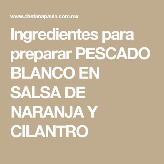 Ingredientes para preparar PESCADO BLANCO EN SALSA DE NARANJA Y CILANTRO