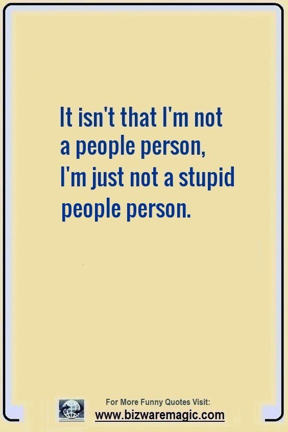 Yes Some People Are Simply Unfit Or Too Stupid Evidenced By Basic Decision Making Processes Stupid People Quotes Work Quotes Funny Stupid Quotes