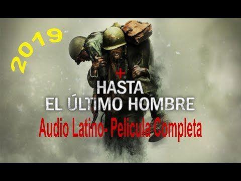 Hasta El Ultimo Hombre Pelicula Completa En Audio Latino Espanol 2019 Youtube Hasta El Ultimo Hombre Películas Completas Peliculas