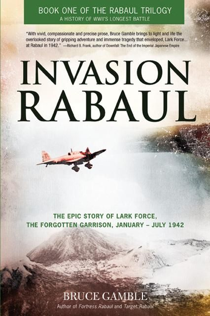 Invasion Rabaul, The Epic Story Of Lark Force, The Forgotten Garrison, January - July 1942 By Bruce D. Gamble, 9780760345917., History