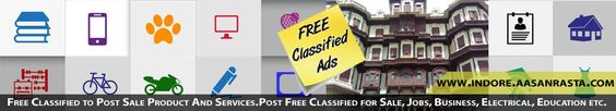 Aasanrasta is a free classified ads posting site for Indore, Free Indore classified ads, Post free classified ads, buy, jobs, tender, education.for more visit http://indore.aasanrasta.com/