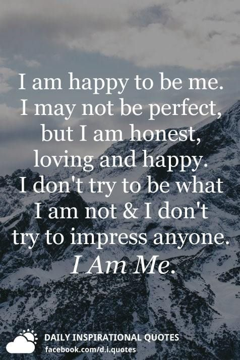 I Am Happy Quotes : happy, quotes, Happy, Perfect,, Honest,, Loving, Happy., Don't, Honest, Quotes,