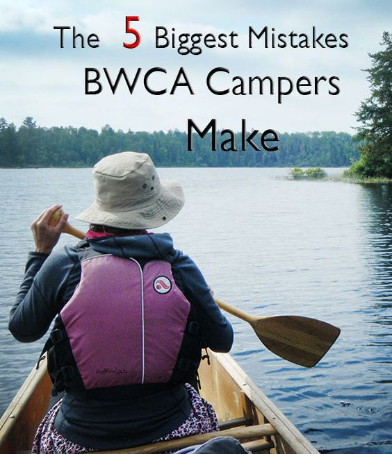 5 Big Mistakes Campers Make in the BWCA http://hardwatersports.com/bwca_outfitter/bwca_trip_planning/bwca_mistakes/ #bwca #minnesota #minnesotaadventure