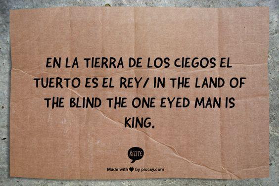 En La Tierra De Los Ciegos El Tuerto Es El Rey/ In The