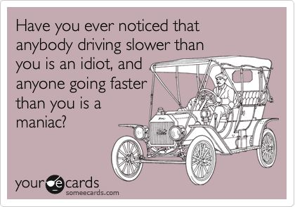 Shhhh, I'm a perfect driver and everyone else is the problem! Lol