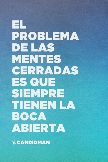 """""""El problema de las #Mentes cerradas es que siempre tienen la boca abierta"""". #Citas #Frases @candidman"""