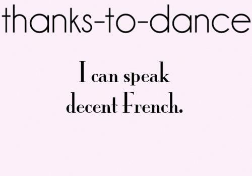 Well Kind Of But Ballet Is The Reason I Want To Take French Instead Of Spanish In High School Or Whatever Funny Dance Quotes Dance Quotes Latin Dancing Quotes