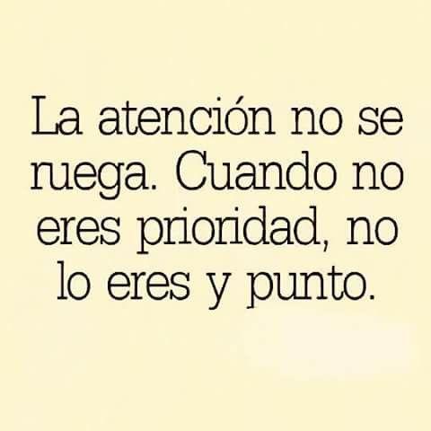 La atenci n no se ruega cuando no eres prioridad no lo - Cuando sea feliz ...