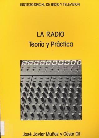 La Radio, teoría y práctica / José Javier Muñoz y César Gil