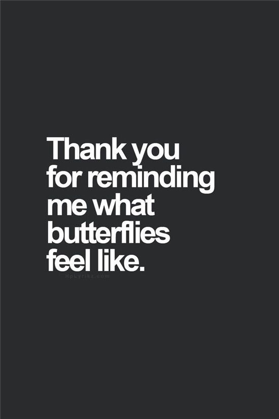 Thank You For Reminding Me What Butterflies Feel Like Quotes For Your Boyfriend Flirty Quotes Sweet Love Quotes