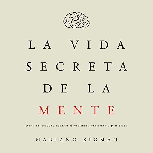 La Vida Secreta De La Mente The Secret Life Of The Mind La