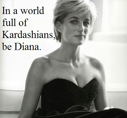 Image result for in a world full of kardashians be a diana