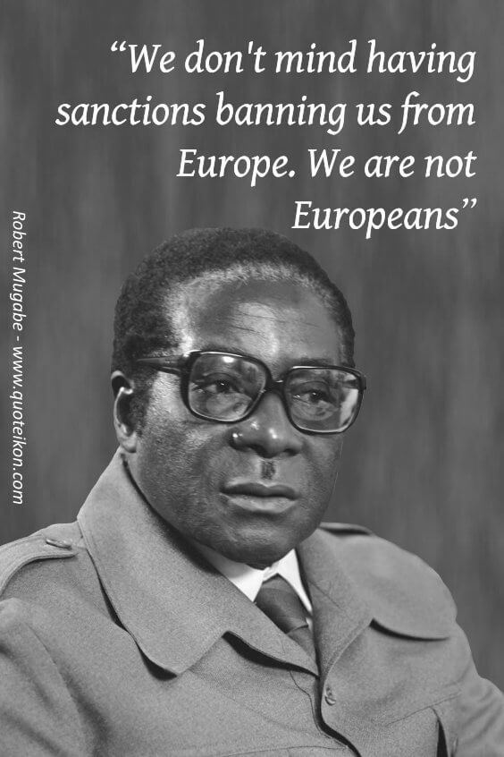 Enjoy 12 Of The Best Robert Mugabe Quotes And Read The Mini Bio About This Notorious African Dictator That Al Mugabe Quotes Black History Quotes Warrior Quotes