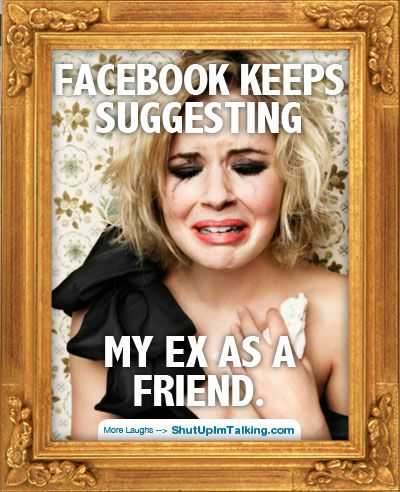 Facebook and exes are trouble.. haha! Loving shutupimtalking.com !: