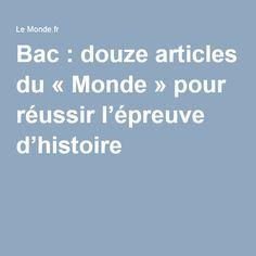 Bac : douze articles du «Monde» pour réussir l'épreuve d'histoire