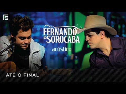 Fernando & Sorocaba - Até o Final | DVD Acústico - YouTube