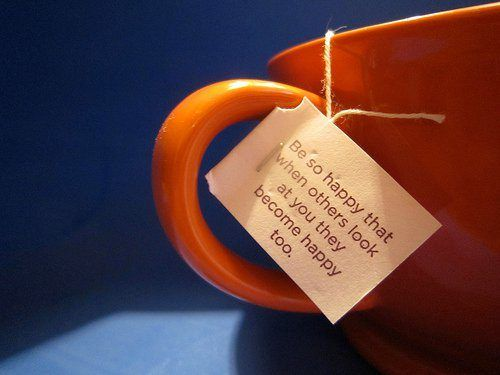 2012 Mantra: Tea Quotes, Happiness Is, Favorite Quote, Teabag, So Happy, Inspirational Quotes, Happy Quote