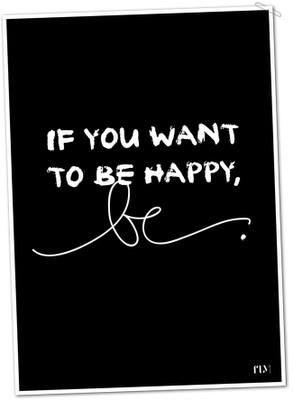Se você quer ser feliz, seja