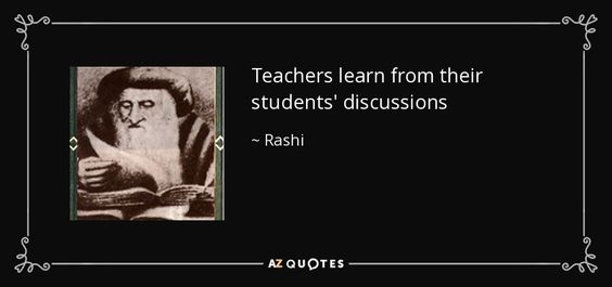 Rashi quote: Teachers learn from their students' discussions