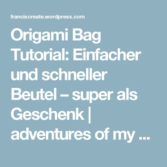 Origami Bag Tutorial: Einfacher und schneller Beutel – super als Geschenk | adventures of my sewing needle