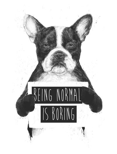 BEING NORMAL IS BORING: