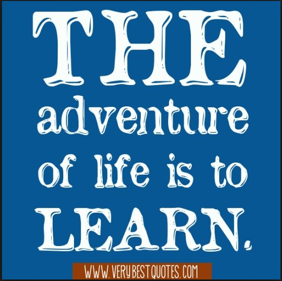 """Humor Inspirational Quotes: """"The Adventure Of Life Is To LEARN."""""""