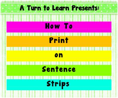A Turn to Learn: How to Print on Sentence Strips. This blogger is my new BFF. You have to check this out!