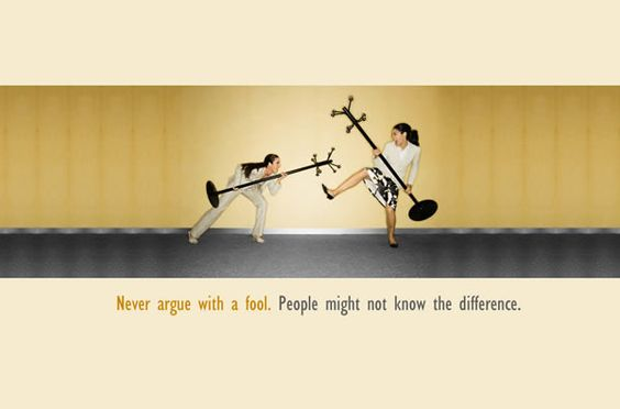 Never ague with a fool