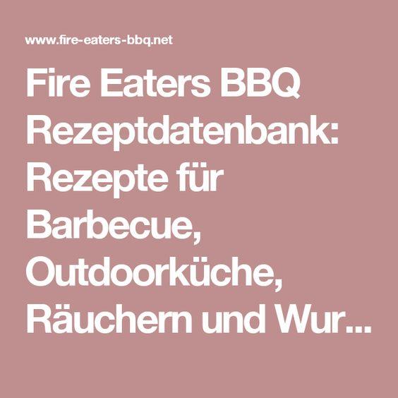 Fire Eaters BBQ Rezeptdatenbank: Rezepte für Barbecue, Outdoorküche, Räuchern und Wurstherstellung