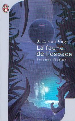 Publication: La faune de l'espace Authors: A. E. van Vogt Year: 2003-02-03 ISBN: 2-290-33235-6 [978-2-290-33235-1] Publisher: J'ai Lu Pub. Series: J'ai Lu - Science Fiction Pub. Series #: 392  Cover: Mathias Bonnard