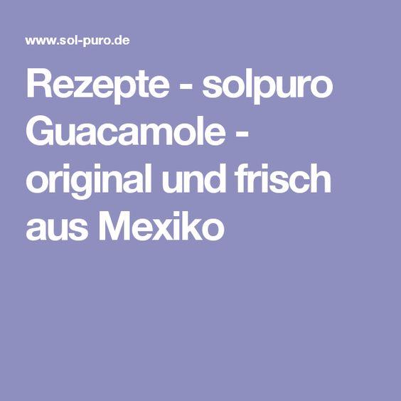 Rezepte - solpuro Guacamole - original und frisch aus Mexiko