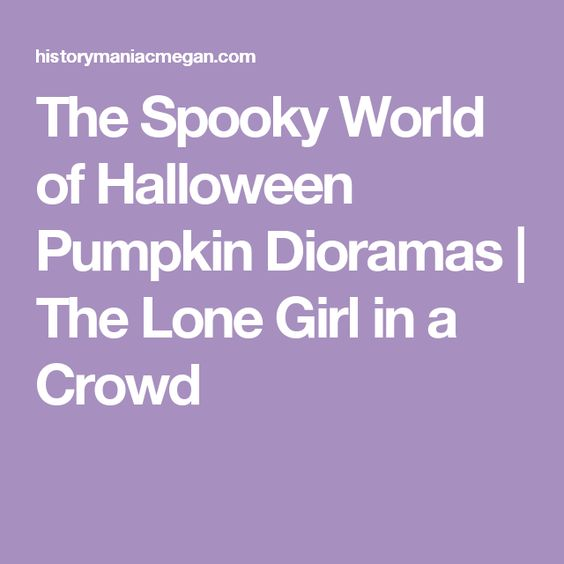 The Spooky World of Halloween Pumpkin Dioramas | The Lone Girl in a Crowd