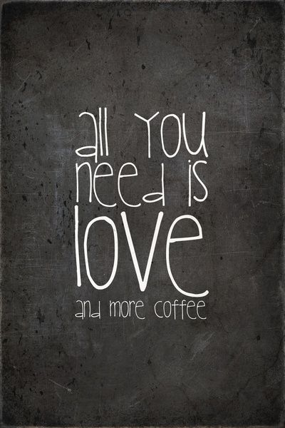 All you need is love and more coffee #quotes #coffee #lover