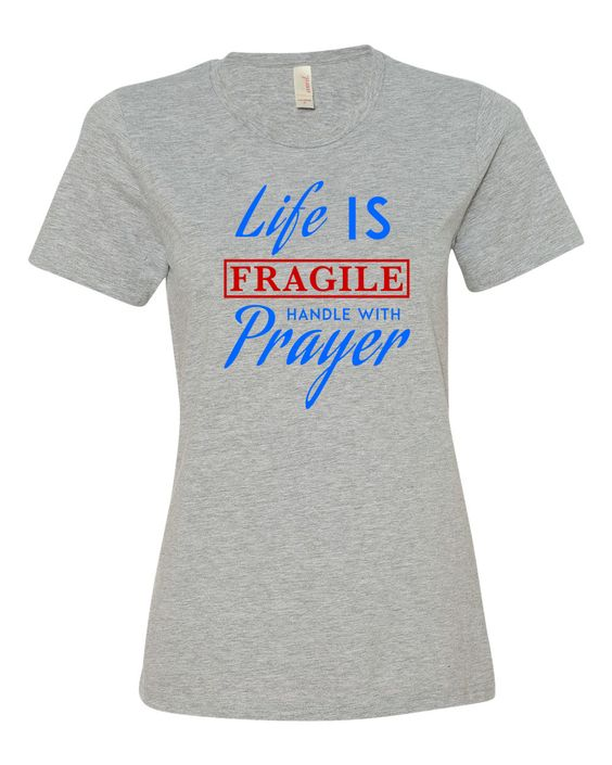 Women's Life Is Fragile Handle With Prayer