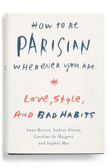 How To Be Parisian. By: Anne Berest, Audrey Diwan, Caroline De Maigret, Sophie Mas http://goo.gl/kmmpf3 #originales #awesome #gifts #women