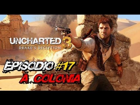 "Uncharted 3: Drake's Deception - Episódio #17 ""A Colônia"""