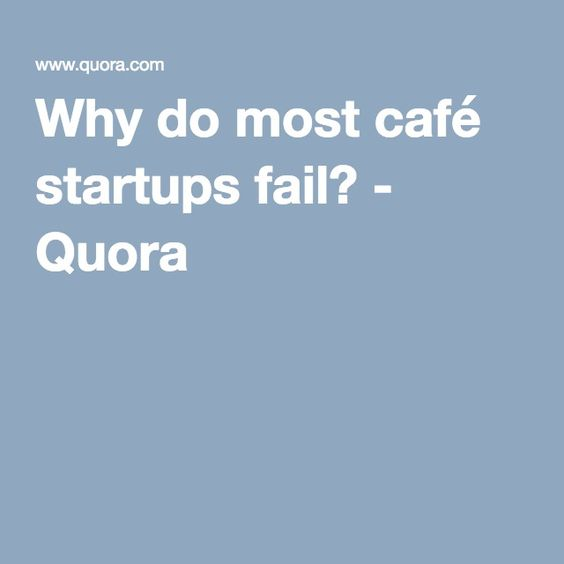 Why do most café startups fail? - Quora