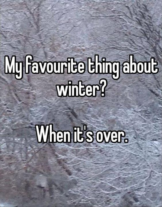 The older I get, the less I care about winter and snow.